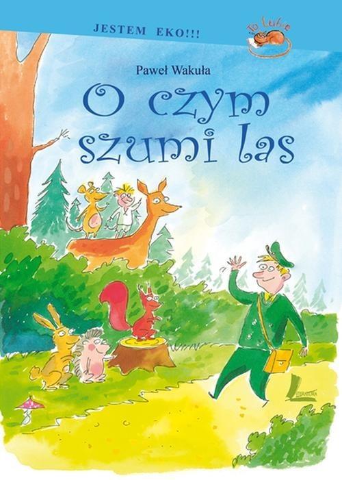 okładka O czym szumi las, Książka   Wakuła Paweł