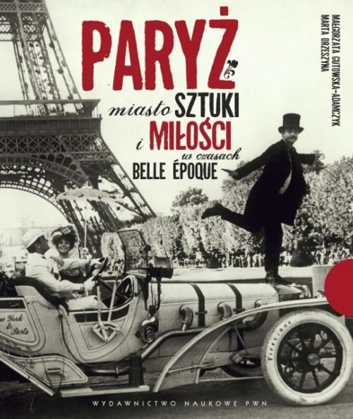 okładka Paryż Miasto sztuki i miłości w czasach belle epoqueksiążka      Małgorzata Gutowska-Adamczyk, Marta Orzeszyna