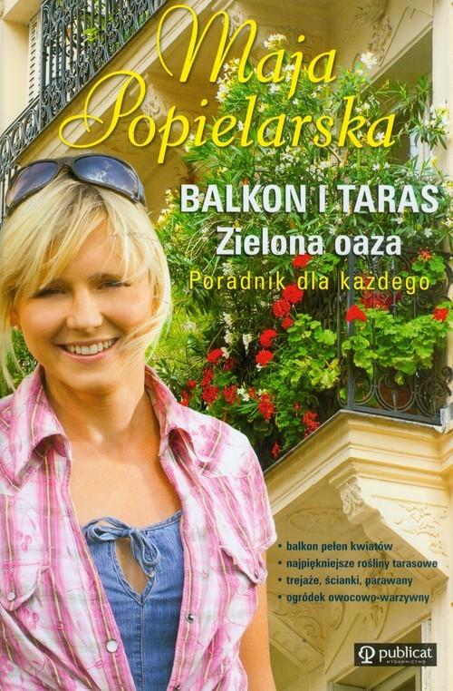 okładka Balkon i taras Zielona oaza Poradnik dla każdego, Książka | Popielarska Maja