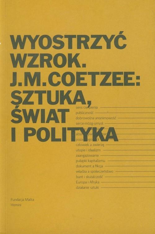 okładka Wyostrzyć wzrok J.M. Coetzee: Sztuka, świat i polityka, Książka  