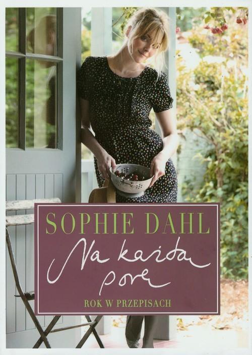 okładka Na każdą porę Rok w przepisach, Książka   Dahl Sophie