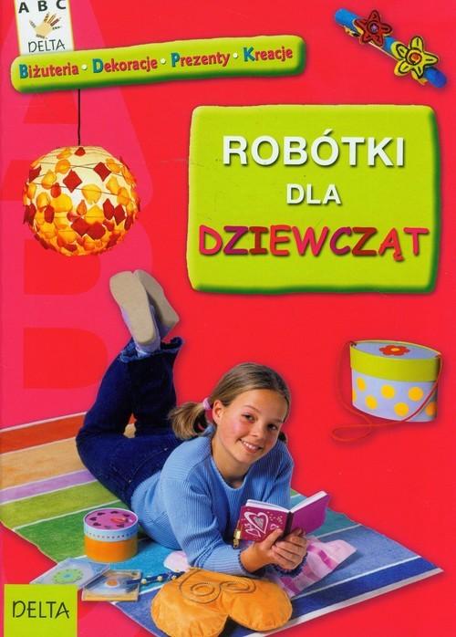 okładka Robótki dla dziewcząt Biżuteria, dekoracje, prezenty, kreacje, Książka |