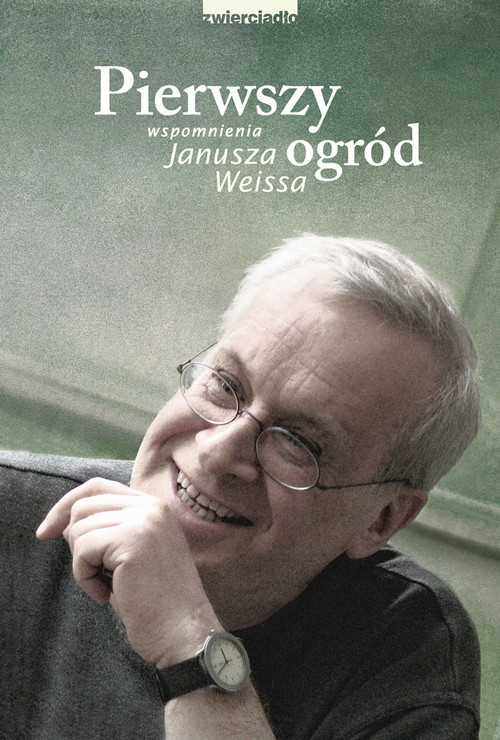 okładka Pierwszy ogród Wspomnienia Janusza Weissa, Książka | Weiss Janusz