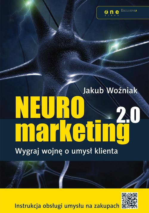 okładka Neuromarketing 2.0. Wygraj wojnę o umysł klienta, Książka   Woźniak Jakub