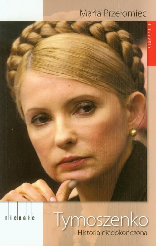 okładka Tymoszenko Historia niedokończona, Książka   Przełomiec Maria
