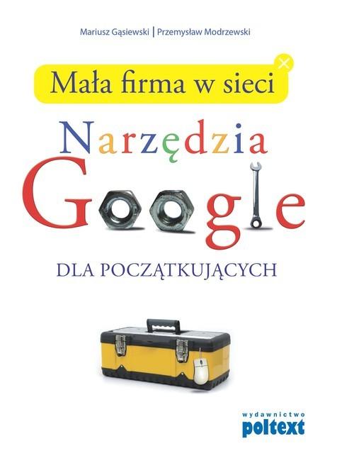 okładka Mała firma w sieci Narzędzia Google dla początkujących, Książka   Mariusz Gąsiewski, Przemysław Modrzewski
