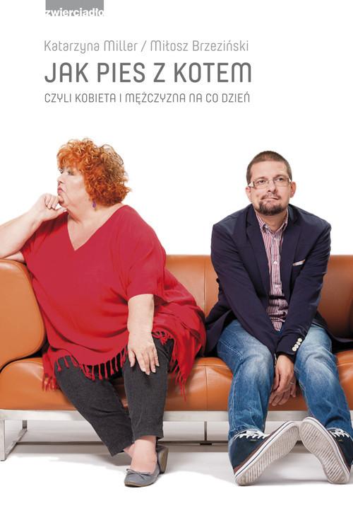 okładka Jak pies z kotem czyli kobieta i mężczyzna na co dzieńksiążka      Katarzyna Miller, Miłosz Brzeziński