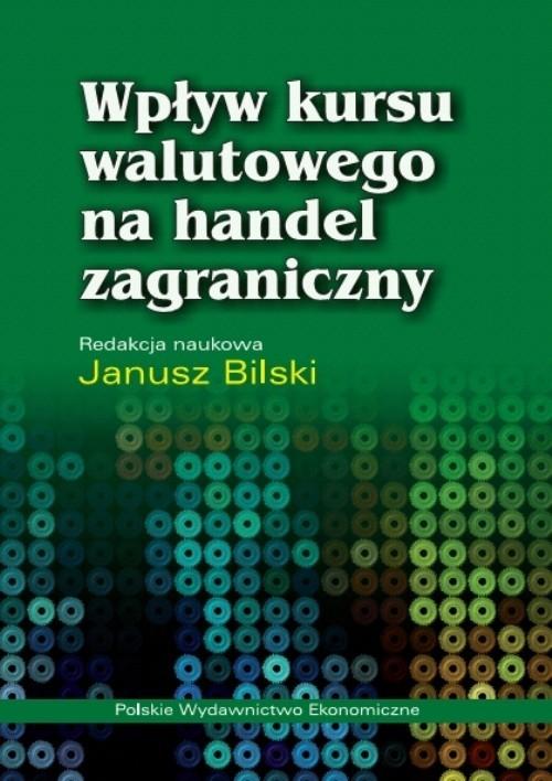 okładka Wpływ kursu walutowego na handel zagraniczny, Książka | Bilski Janusz