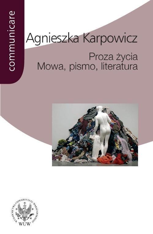 okładka Proza życia Mowa pismo literatura Białoszewski, Stachura, Nowakowski, Anderman, Redliński, Książka   Karpowicz Agnieszka