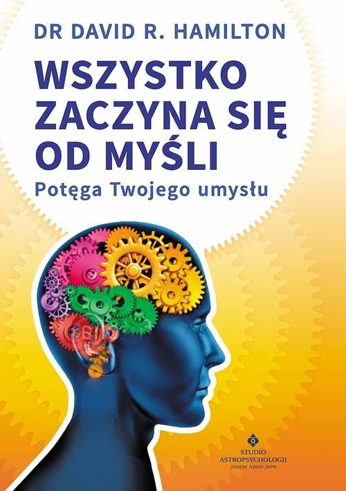 okładka Wszystko zaczyna się od myśli Potęga Twojego umysłu, Książka | David R. Hamilton