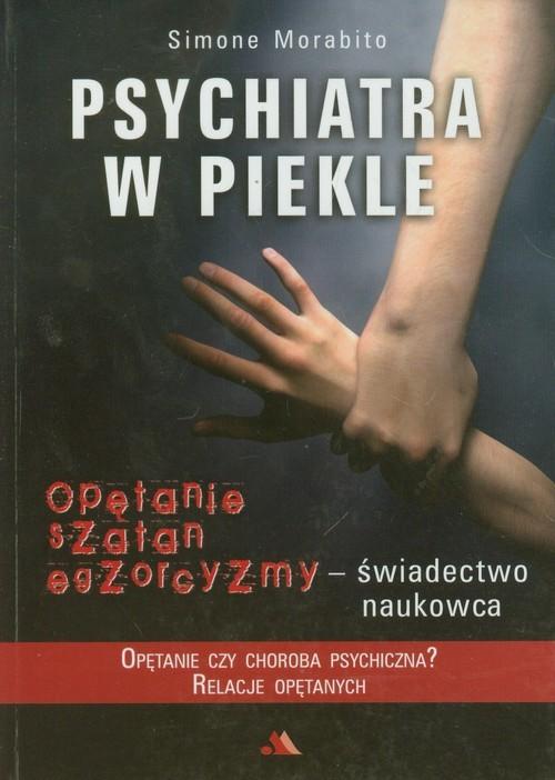 okładka Psychiatra w piekle Opętanie, szatan, egzorcyzmy - świadectwo naukowca, Książka   Morabito Simone