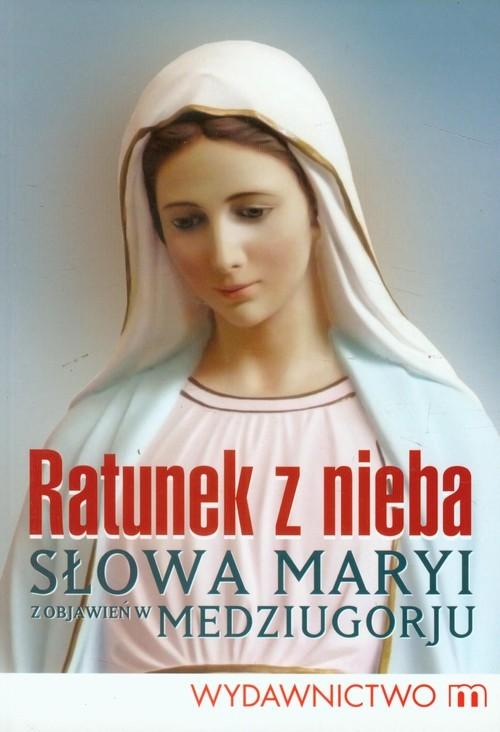 okładka Ratunek z nieba Słowa Maryi z objawień z Medziugorju, Książka |