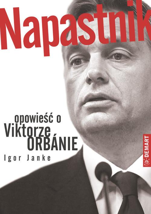 okładka Napastnik Opowieść o Viktorze Orbanie, Książka   Janke Igor