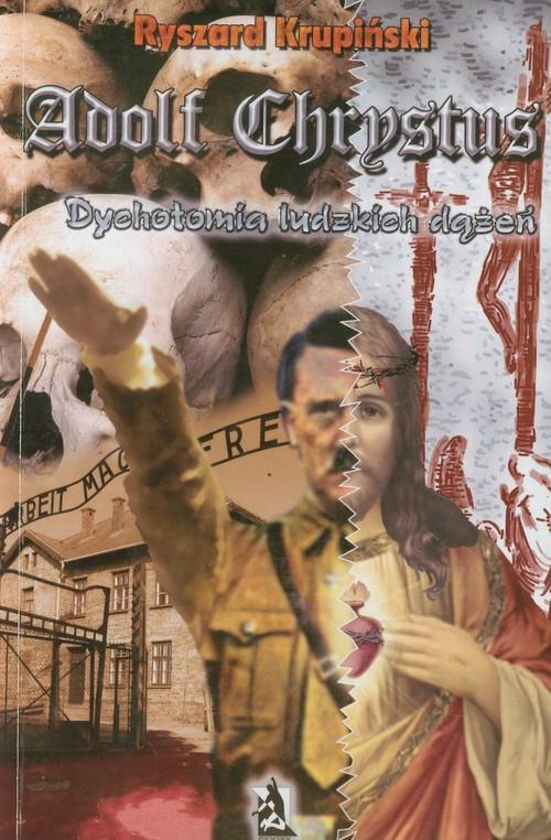 okładka Adolf Chrystus Dychotomia ludzkich dążeń, Książka | Ryszard Krupiński