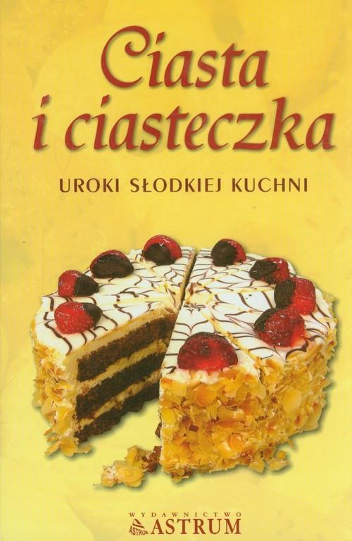 okładka Ciasta i ciasteczka Uroki słodkiej kuchni, Książka |