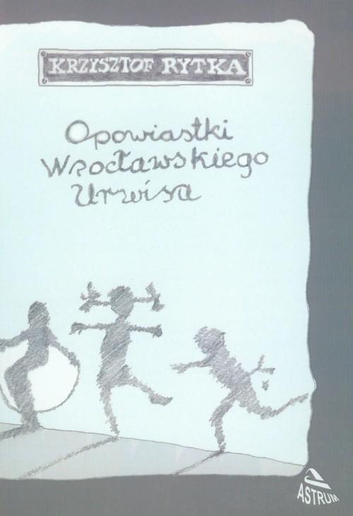 okładka Opowiastki wrocławskiego urwisa, Książka | Rytka Krzysztof
