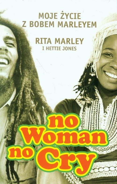 okładka No woman no cry Moje zycie z Bobem Marleyem, Książka | Rita Marley, Hettie Jones
