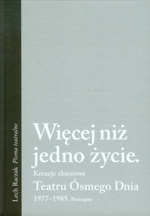 okładka Więcej niż jedno życie Kreacje zbiorowe Teatru Ósmego Dnia 1977-1985 Postzapisy, Książka | Raczak Lech