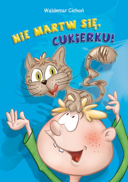 okładka Nie martw się, Cukierku!, Książka | Cichoń Waldemar