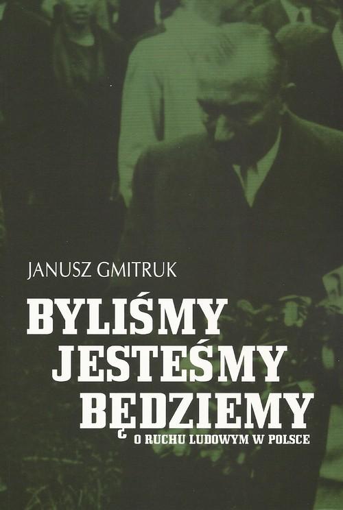 okładka Byliśmy, jesteśmy, będziemy O ruchu ludowym w Polsce, Książka | Gmitruk Janusz