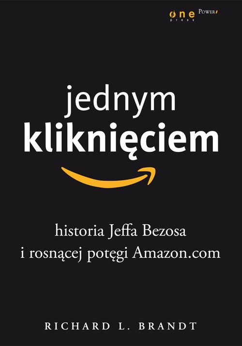 okładka Jednym kliknięciem Historia Jeffa Bezosa i rosnącej potęgi Amazon.com, Książka | Richard L. Brandt