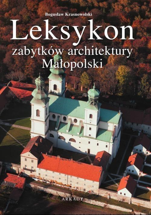 okładka Leksykon zabytków architektury Małopolski, Książka | Krasnowolski Bogusław