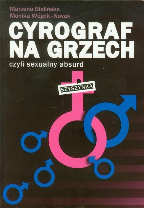 okładka Cyrograf na grzech czyli sexualny absurd, Książka | Marzena Bielińska, Monika Wójcik-Nowak