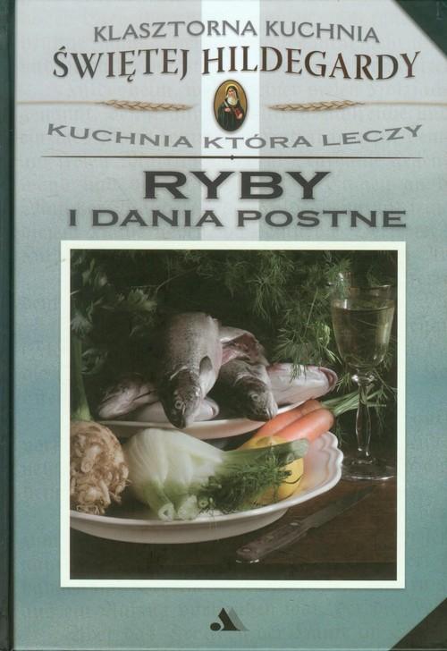 okładka Klasztorna Kuchnia Św Hildegardy Ryby i dania postne Kuchnia która leczy, Książka   Salomon Yvette