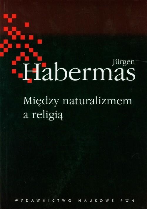 okładka Między naturalizmem a religią, Książka   Jürgen  Habermas