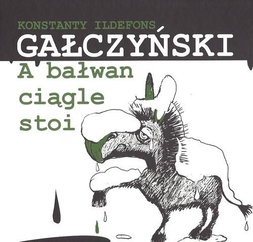 okładka A bałwan ciągle stoi, Książka | Konstanty Ildefons Gałczyński