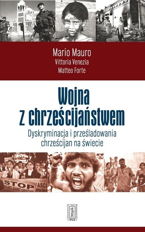 okładka Wojna z chrześcijaństwem Dyskryminacja i prześladowania chrześcijan na świecieksiążka      Mario Mauro, Vittoria Vnezia, Matteo Forte