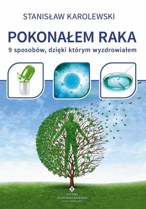 okładka Pokonałem raka 9 sposobów, dzięki którym wyzdrowiałem, Książka | Karolewski Stanisław