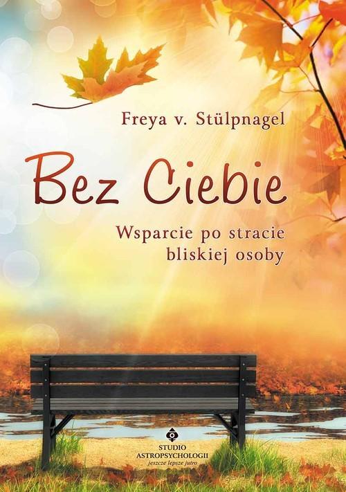 okładka Bez Ciebie Wsparcie po stracie bliskiej osoby, Książka | Stulpnagel Freya
