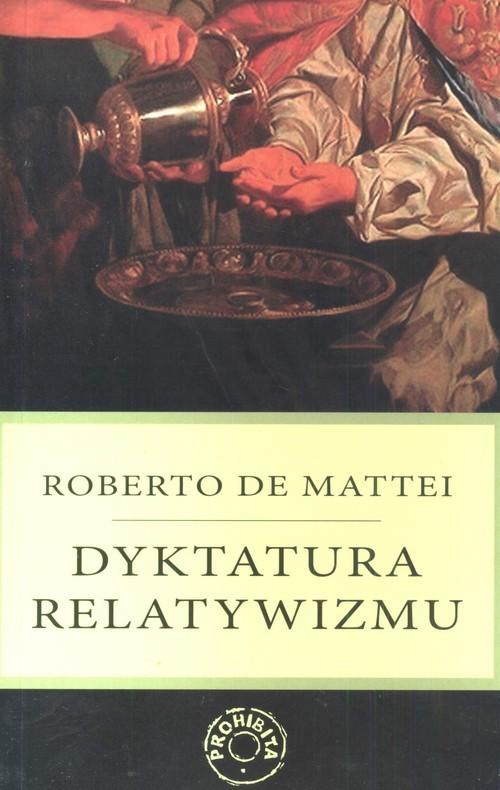 okładka Dyktatura relatywizmu, Książka | Mattei Roberto