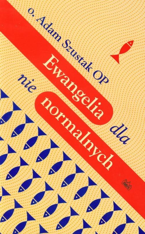 okładka Ewangelia dla nie normalnych, Książka | Adam Szustak