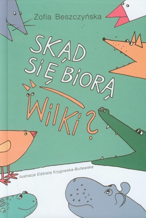 okładka Skąd się biorą wilki, Książka   Zofia Beszczyńska