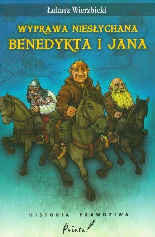 okładka Wyprawa niesłychana Benedykta i Jana, Książka | Łukasz Wierzbicki