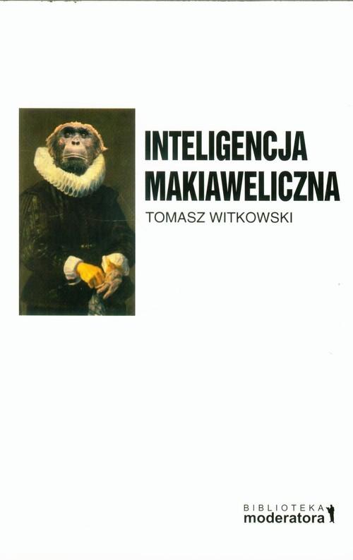 okładka Inteligencja makiaweliczna Rzecz o pochodzeniu natury ludzkiej., Książka | Tomasz  Witkowski