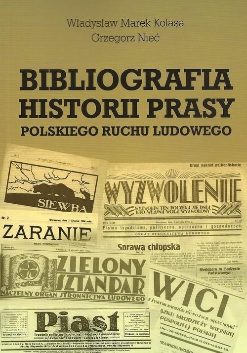 okładka Bibliografia historii prasy polskiego ruchu ludowego, Książka | Władysław Marek Kolasa, Grzegorz  Nieć