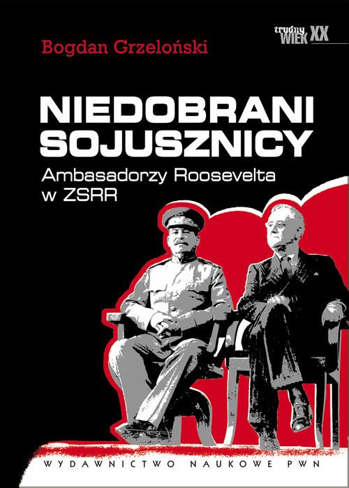 okładka Niedobrani sojusznicy Ambasadorzy Roosevelta w ZSRR., Książka   Bogdan  Grzeloński