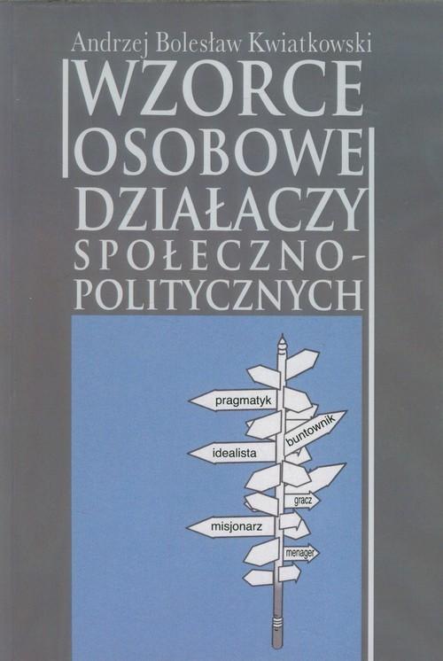 okładka Wzorce osobowe działaczy społeczno-politycznych, Książka   Andrzej Bolesław Kwiatkowski