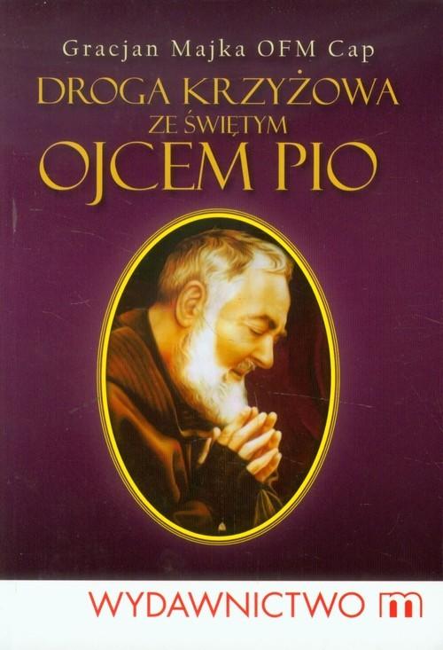 okładka Droga krzyżowa ze świętym Ojcem Pio, Książka | Majka Gracjan