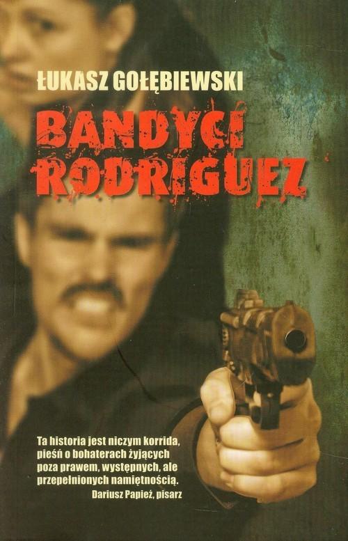okładka Bandyci Rodriguez, Książka | Gołębiewski Łukasz