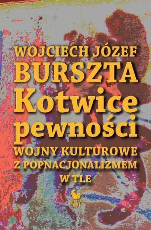 okładka Kotwice pewności Wojny kulturowe z popnacjonalizmem w tle, Książka | Wojciech Józef Burszta