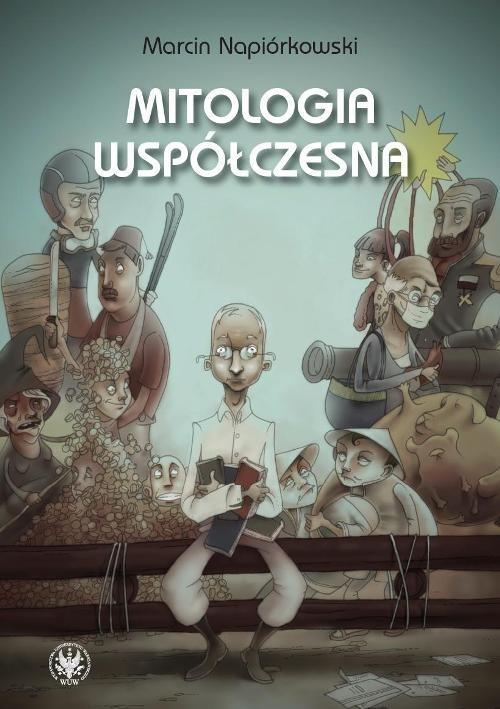 okładka Mitologia współczesna Relacje o poczynaniach i przygodach krajowców zamieszkałych w globalnej wiosce, Książka | Napiórkowski Marcin