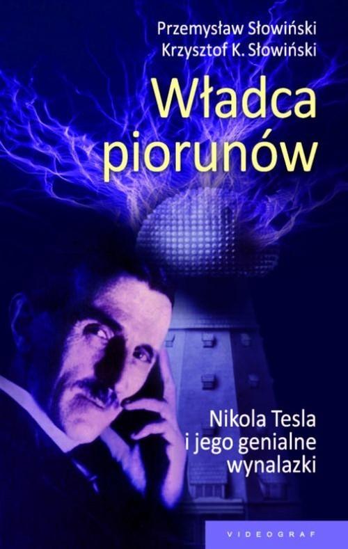 okładka Władca piorunów Nikola Tesla i jego genialne wynalazki, Książka | Przemysław Słowiński, Krzysztof K. Słowiński