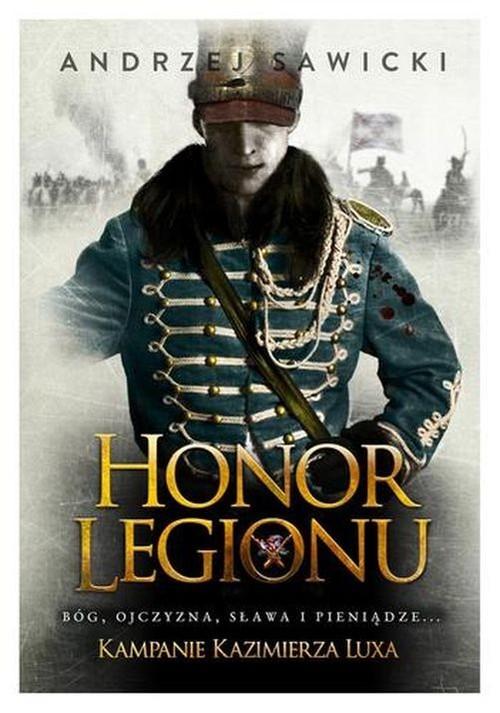 okładka Honor Legionu Kampanie Kazimierza Luxa. Tom 1., Książka | Sawicki Andrzej