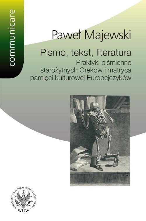 okładka Pismo tekst literatura Praktyki piśmienne starożytnych Greków i matryca pamięci kulturowej Europe, Książka | Majewski Paweł