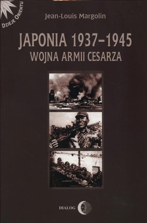okładka Japonia 1937-1945 Wojna Armii Cesarza, Książka   Margolin Jean-Louis