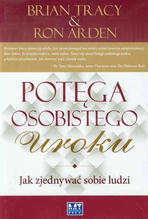 okładka Potęga osobistego uroku Jak zjednywać sobie ludzi, Książka | Brian Tracy, Ron Arden